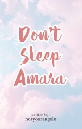 Don't Sleep Amara by notyourangelx