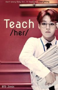 Teach Her ✔️ cover