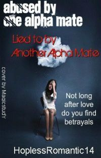 Abused by One Alpha Mate, Lied to by Another Alpha Mate cover