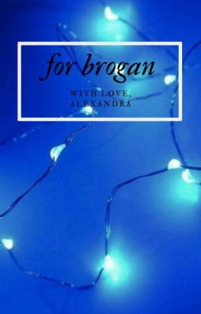for brogan ↠ a collection by snowdropsonwater