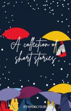 A Collection Of Short Stories   ✔ by wigglysubu