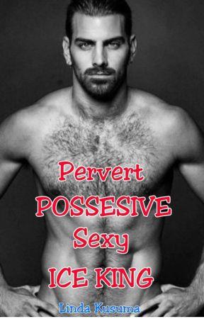 Pervert POSSESIVE Sexy ICE KING by kusoema