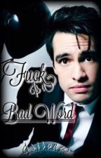 Fuck is a Bad Word || Brendon Urie x Reader by Irisone