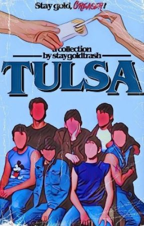TULSA | The Outsiders Imagines by staygoldtrash