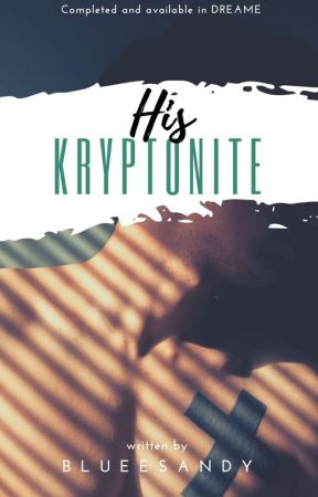 His Kryptonite (COMPLETED AND FREE IN DREAME) by Blueesandy