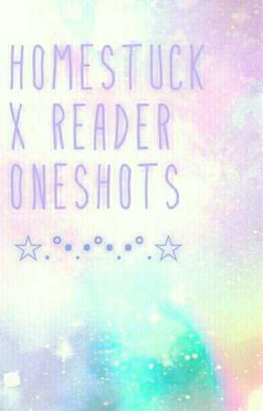 homestuck x reader Oneshots  by TRIGGERED_M4d4f4k42