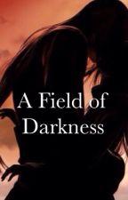 A Field of Darkness (Uchiha Itachi Love Story) by abbeywriting