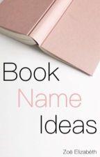 Book Name Ideas by zoexxelizabeth