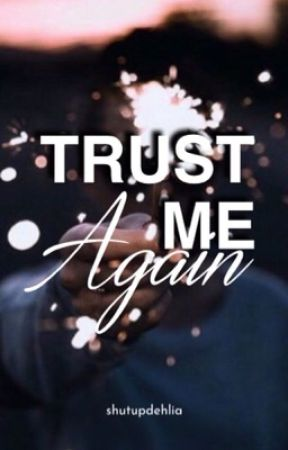 Trust Me Again by shutupdehlia
