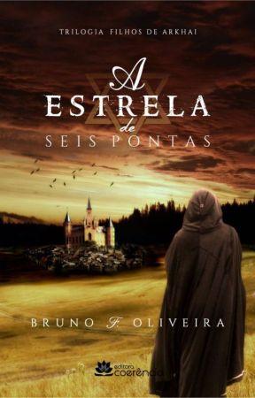 A ESTRELA DE SEIS PONTAS -  LIVRO 1 - TRILOGIA FILHOS DE ARKHAI (Degustação) by BrunoFOliveira