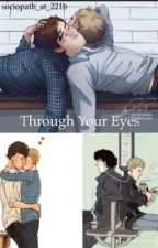 Through Your Eyes (a johnlock AU) by sociopath_at_221b