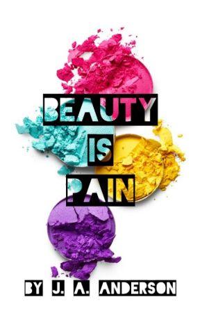 Beauty Is Pain √ by JAAnderson713