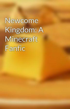 Newcome Kingdom: A Minecraft Fanfic by WaffleOtaku