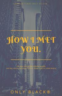 •How I Met You| كيف اِلتقيت بك • cover