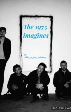 The 1975 imagines/oneshots /sketches by Like_A_Boy_Delirious