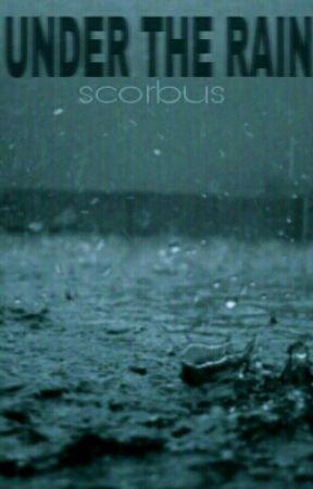UNDER THE RAIN //Scorbus by introverxx