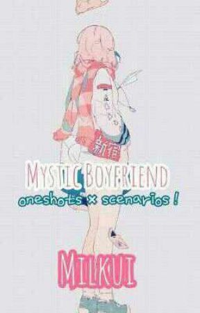 Mystic Boyfriend - Scenarios × Oneshots ! by Milkui