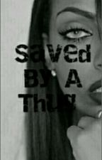 SAVED BY A THUG(book one) by CONCEITED_NAE7x