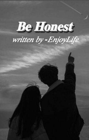 Be Honest  by -EnjoyLife