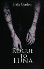 Rogue To Luna  by Stella_Gordon