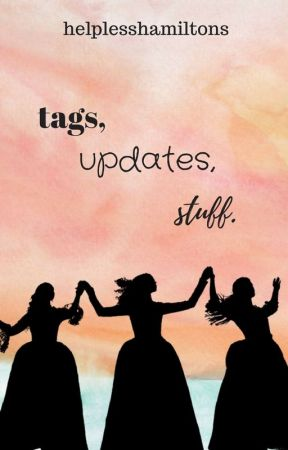 Tags, Updates, and Stuff by helplesshamiltons