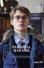 NOAH'S PERSONAL BAD GIRL by anna_590
