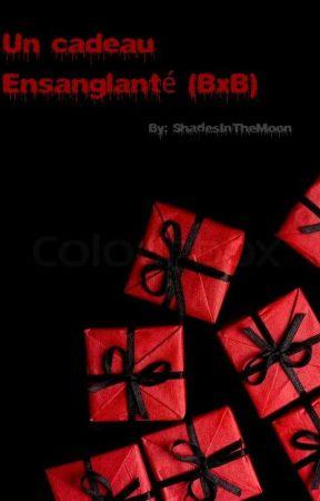 Cadeau ensanglanté (BxB) by ShadesInTheMoon