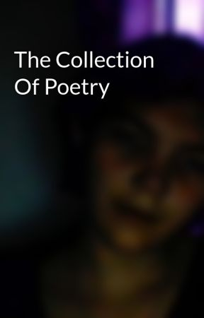 The Collection Of Poetry by ravenlazulipines