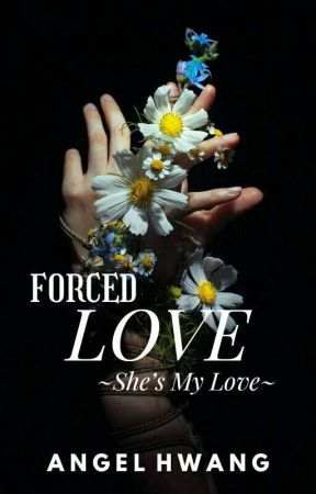 FORCED LOVE : SHE MY LOVE [HTS #2]✔ by angelhwang968