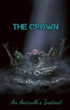 The Crown (An Anirudh's Instinct) by Angelina_Ani