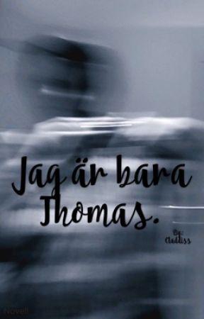 Jag är bara Thomas. by Claddiss