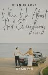 When We Almost Had Everything (When Trilogy #3) cover
