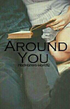 Around You (Teacher's Pet Rewritten) by MadHatters-World12