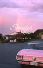Shades Of You by GirlYouCanNeverBe