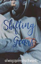 Shifting Gears by alwaysgoingbackwards