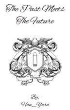 The Past Meets the Future [Hiatus] by Han_Yura