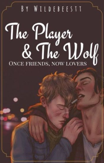 The Player and the Wolf [Wolfstar]