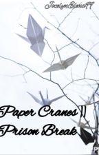 Paper Cranes || Prison Break  by JocelynElena99
