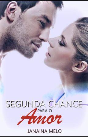 SEGUNDA CHANCE PARA O AMOR - Completo Até 06/08. Após Isso, só na Amazon. by JanainaMelo3
