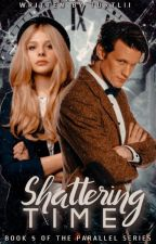 Shattering Time [5] (The Parallel Series) ✔ by elevensbowtiee