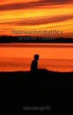 Natewantstobattle x brother reader by slendergirl0