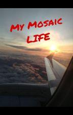 << My Mosaic Life >> by jazzyazzyy