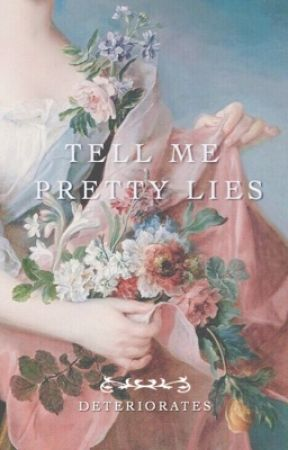 tell me pretty lies by deteriorates