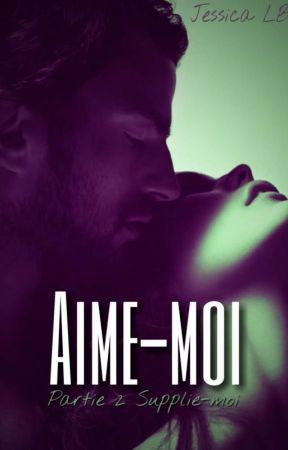 Aime-moi [Tome 2 Supplie-moi] by Jessie_Close