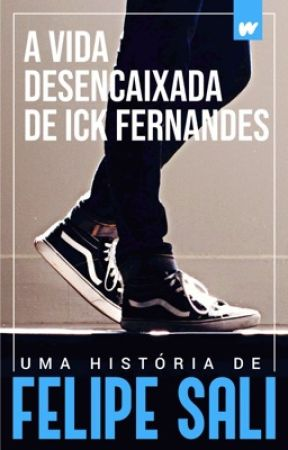 A VIDA DESENCAIXADA DE ICK FERNANDES (história completa) by FelipeSali