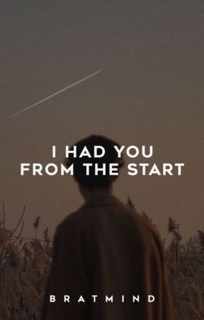 I Had You From The Start by bratmind