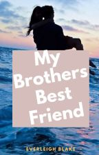 My Brothers Best Friend by Everleigh_B