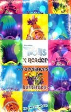 Foreigners of Humanity (Trolls x Reader) by AWSOMEwh69A