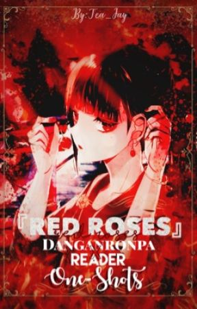 『 Red Roses 』Danganronpa X Reader [One Shots] by Tea_Jay