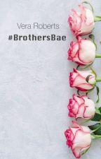 #BrothersBae by veraroberts